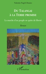 Valentin Nagifi Deamo - Du Talengai à la terre promise - La marche d'un peuple en quête de liberté.