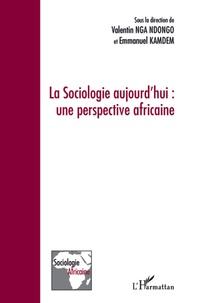 Valentin Nga Ndondo et Emmanuel Kamdem - La sociologie aujourd'hui : une perspective africaine.