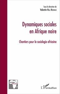 Valentin Nga Ndongo - Dynamiques sociales en Afrique noire - Chantiers pour la sociologie africaine.