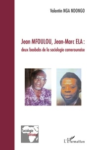 Valentin Nga Ndongo - Jean Mfoulou, Jean-Marc ELA : deux baobabs de la sociologie camerounaise.