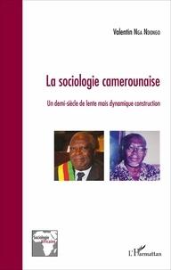 Valentin Nga Ndongo - La sociologie camerounaise - Un demi-siècle de lente mais dynamique construction.