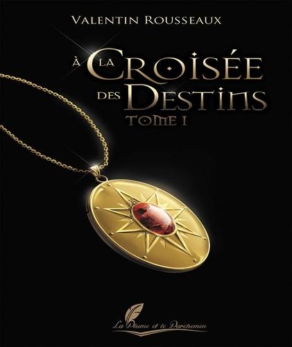 Valentin Rousseaux - A la croisée des destins - Tome 1.