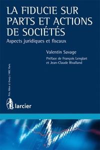 Valentin Savage - La fiducie sur parts et actions de sociétés - Aspects juridiques et fiscaux.