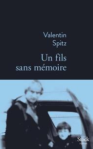 Valentin Spitz - Un fils sans mémoire.