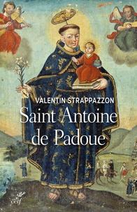 Valentin Strappazzon - Saint Antoine de Padoue - Une vie.