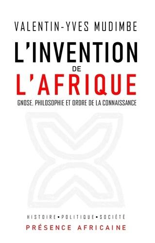 Valentin Yves Mudimbé - L'invention de l'Afrique - Gnose, philosophie et ordre de la connaissance.