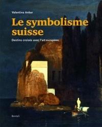 Le symbolisme suisse- Destins croisés avec l'art européen - Valentina Anker |