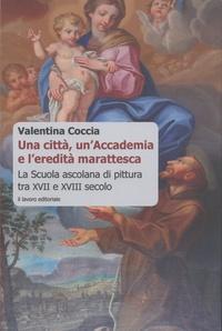 Valentina Coccia - Una città, un'Accademia e l'eredità marattesca - La Scuola ascolana di pittura tra XVII e XVIII secolo.
