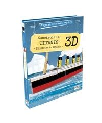 Valentina Facci et Valentina Manuzzato - Construis le Titanic - L'histoire du Titanic - Coffret livre + maquette 3D.