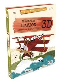 Valentina Manuzzato et Ester Tomè - Construis l'avion 3D, l'histoire de l'aviation - Voyage, découvre, explore.
