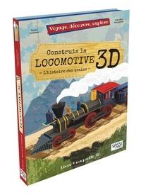 Valentina Manuzzato et Irena Trevisan - Construis la locomotive 3D - L'histoire des trains.