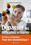 Valentine Armbruster - Dépasser les difficultés scolaires - Ni cancre ni dyslexique... Peut-être kinesthésique ?.