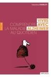 Valentine Charlot - Vivre avec Alzheimer, comprendre la maladie au quotidien.