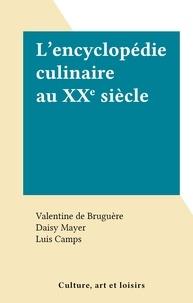Valentine de Bruguère et Daisy Mayer - L'encyclopédie culinaire au XXe siècle.