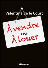 Valentine De Le Court - À vendre ou à louer.
