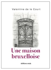 Valentine De Le Court - Une maison bruxelloise.