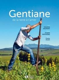 Valentine Delpont et Jacques Raymond - Gentiane de la terre à l'amer.
