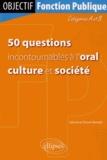 Valentine Drevet-Benatti - 50 questions incontournables à l'oral : culture et société - Catégorie A et B.