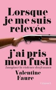 Lorsque je me suis relevée jai pris mon fusil - Imaginer la violence des femmes.pdf