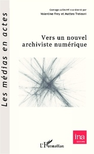 Valentine Frey et Matteo Treleani - Vers un nouvel archiviste numérique.