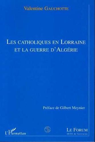 Valentine Gauchotte - Les catholiques en lorraine et la guerre d'algerie.