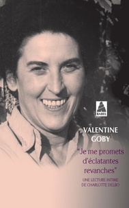 Valentine Goby - Je me promets d'éclatantes revanches - Une lecture intime de Charlotte Delbo.