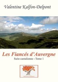 Valentine Kalfon-Delpont - Suite cantalienne Tome 1 : Les fiancés d'Auvergne.