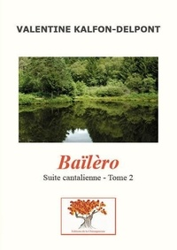 Valentine Kalfon-Delpont - Suite cantalienne Tome 2 : Baïlèro.