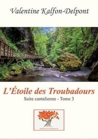 Valentine Kalfon-Delpont - Suite cantalienne Tome 3 : L'Etoile des troubadours.