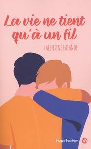 Valentine Lalande - La vie ne tient qu'à un fil.