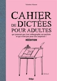 Valentine Masson - Cahier de dictées pour adultes qui pensent que leur orthographe est parfaite et qui n'ont pas peur des surprises !.