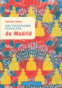 Valentine Palfrey - Dictionnaire insolite de Madrid.