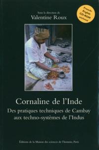 Valentine Roux - Cornaline de l'Inde. - Des pratiques techniques de Cambay aux techno-systèmes de l'Indus, avec CD-ROM.
