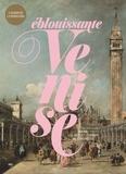 Valentine Toutain-Quittelier - Eblouissante Venise - Venise, les arts et l'Europe au XVIIIe siècle. L'album de l'exposition.