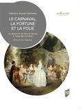 Valentine Toutain-Quittelier - Le carnaval, la fortune et la folie - La rencontre de Paris et Venise à l'aube des Lumières.