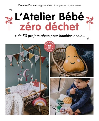 Valentine Vincenot - Atelier Bébé zéro déchet - + de 30 projets récup pour bambins écolo....