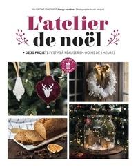 Valentine Vincenot - L'atelier de noël - + de 30 projets festifs à réaliser en moins de 2 heures.