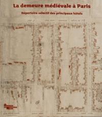 Valentine Weiss - La demeure médiévale à Paris - Répertoire sélectif des principaux hôtels.