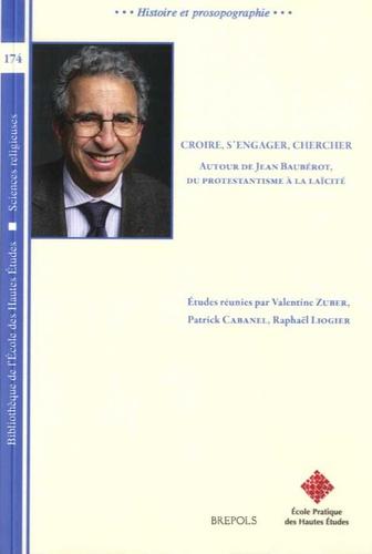 Valentine Zuber et Patrick Cabanel - Croire, s'engager, chercher - Autour de Jean Baubérot, du protestantisme à la laïcité.