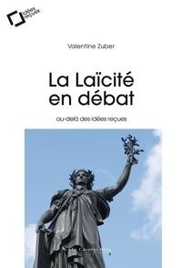 Valentine Zuber - La Laïcité en débat - Au-delà des idées reçues.