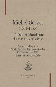 Valentine Zuber - Michel Servet (1511-1553) - Hérésie et pluralisme du XVIe au XXIe siècle.