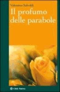 Valentino Salvoldi - Il profumo delle parabole.