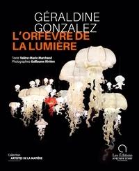 Valère-Marie Marchand et Guillaume Rivière - Géraldine Gonzalez, l'orfèvre de la lumière.