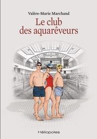 Valère-Marie Marchand - Le club des aquarêveurs.