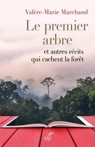 Valère-Marie Marchand et Valère-Marie Marchand - Le premier arbre - Et autres récits qui cachent la forêt.