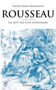 Valère-Marie Marchand et Valère-Marie Marchand - Rousseau, les 7 vies d'un visionnaire.
