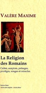 Valère Maxime - La Religion des Romains - Cultes, auspices, présages, prodiges, songes et miracles.