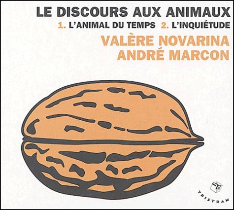Valère Novarina et André Marcon - Discours aux animaux - 1 : L'animal du temps. 2 : L'inquiétude. 2 CD audio