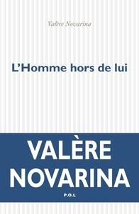 Valère Novarina - L'Homme hors de lui.