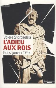 Valère Staraselski - L'adieu aux rois - Paris, janvier 1794.
